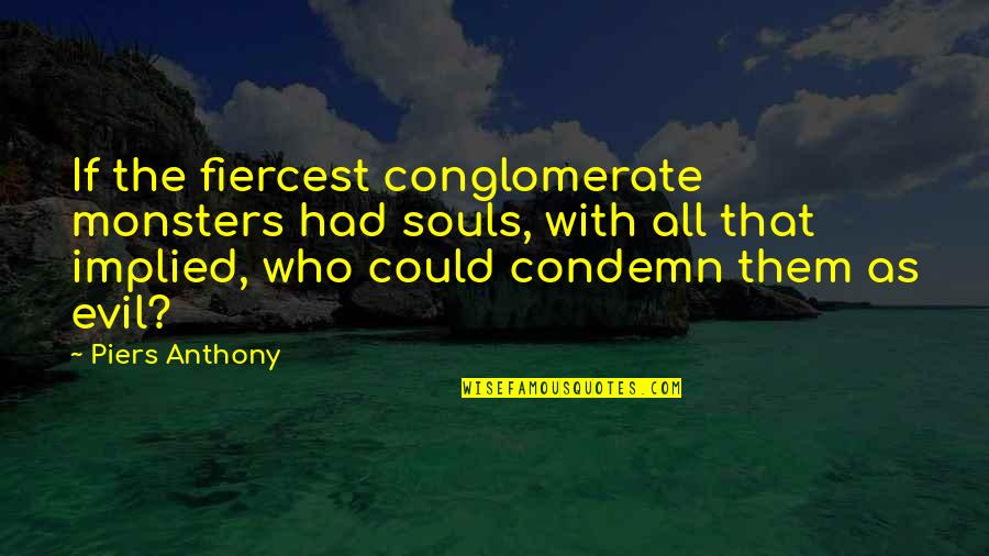 Implied Quotes By Piers Anthony: If the fiercest conglomerate monsters had souls, with