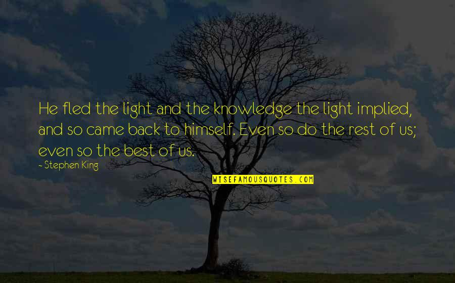Implied Quotes By Stephen King: He fled the light and the knowledge the