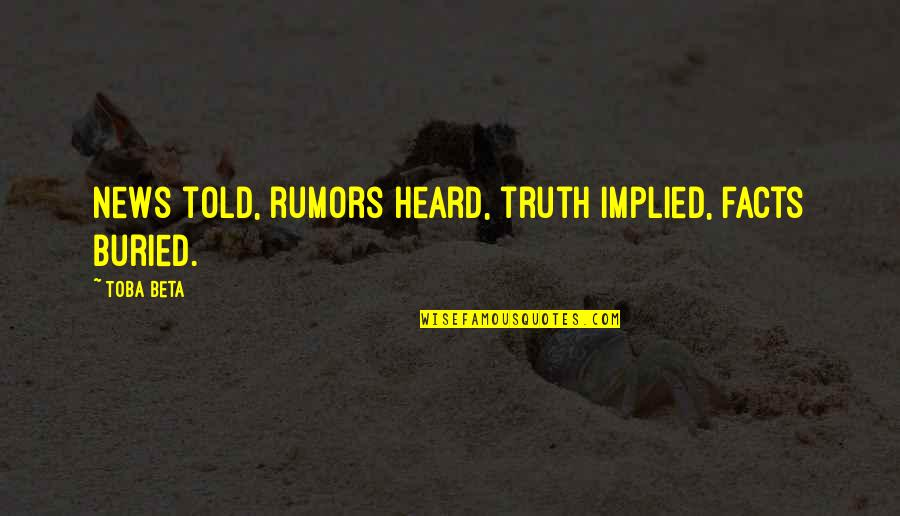 Implied Quotes By Toba Beta: News told, rumors heard, truth implied, facts buried.