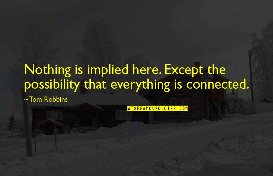 Implied Quotes By Tom Robbins: Nothing is implied here. Except the possibility that