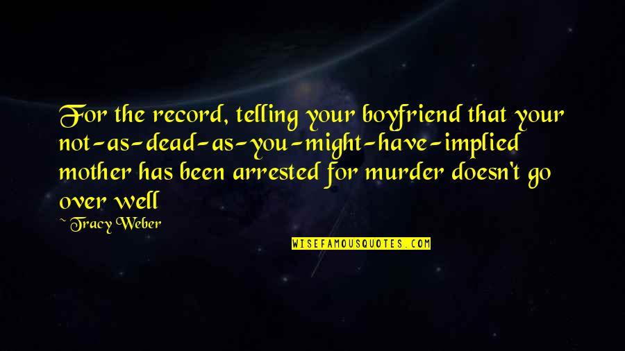 Implied Quotes By Tracy Weber: For the record, telling your boyfriend that your