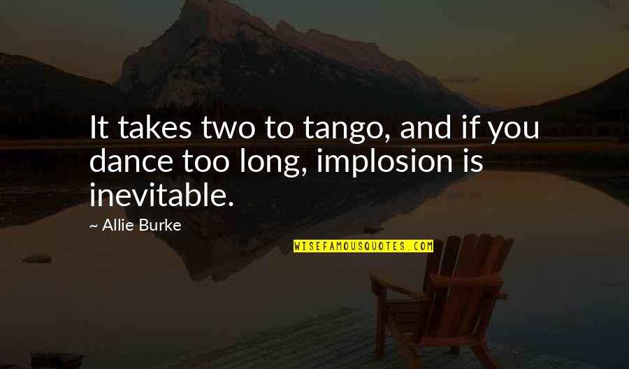 Implode Quotes By Allie Burke: It takes two to tango, and if you