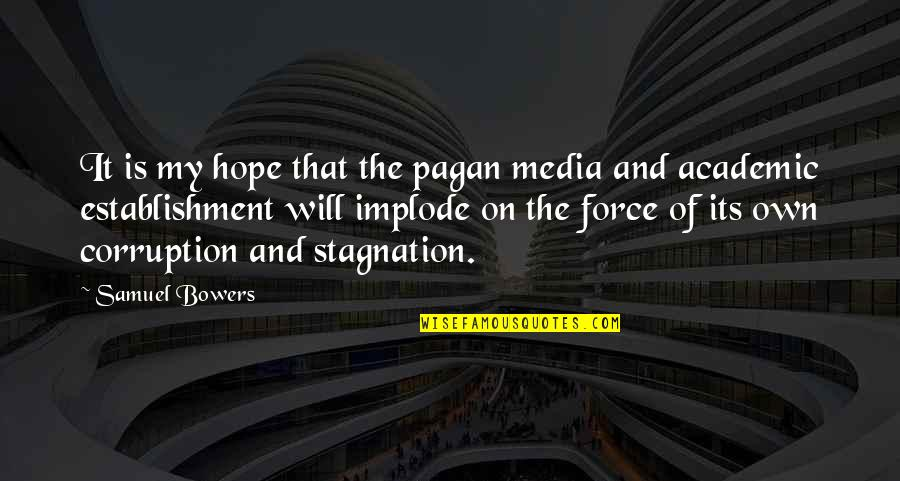 Implode Quotes By Samuel Bowers: It is my hope that the pagan media