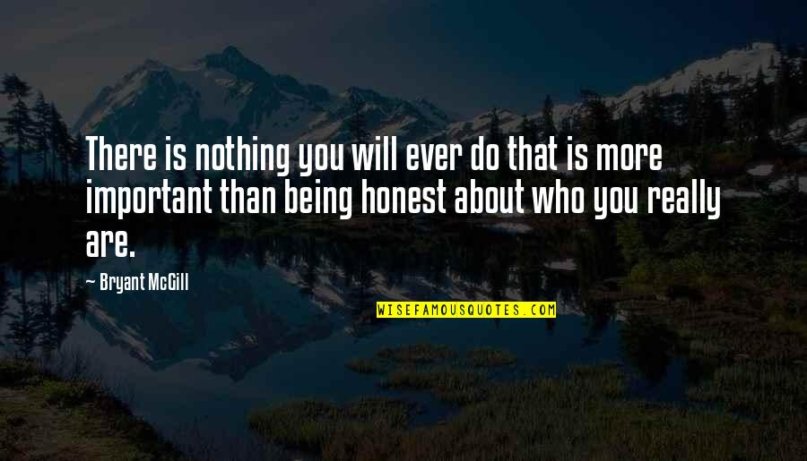 Importance Of Being Honest Quotes By Bryant McGill: There is nothing you will ever do that