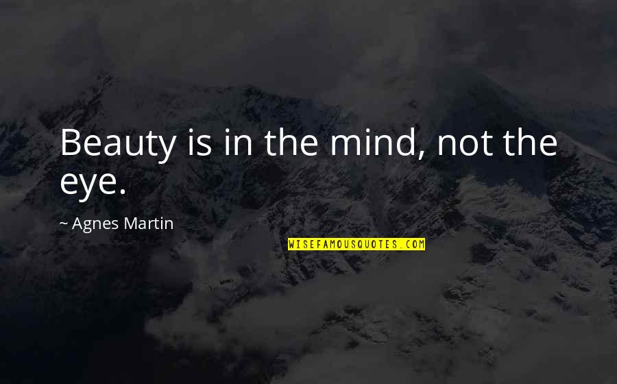 Importance Of Family Heritage Quotes By Agnes Martin: Beauty is in the mind, not the eye.