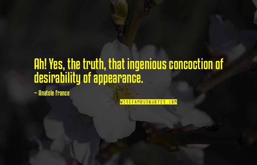 Importance Of Family Heritage Quotes By Anatole France: Ah! Yes, the truth, that ingenious concoction of
