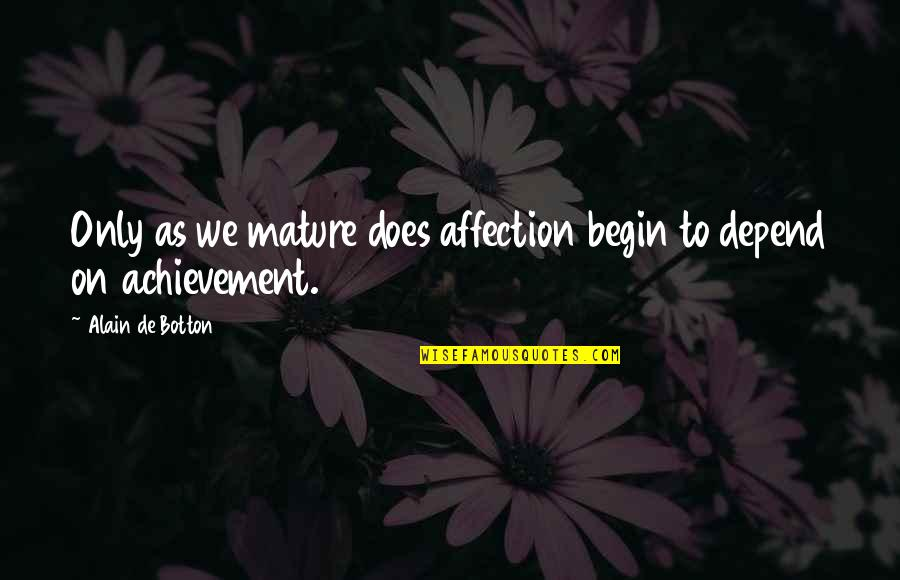 Importance Of Higher Education Quotes By Alain De Botton: Only as we mature does affection begin to