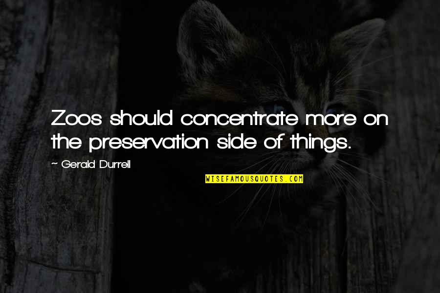 Importance Of Higher Education Quotes By Gerald Durrell: Zoos should concentrate more on the preservation side