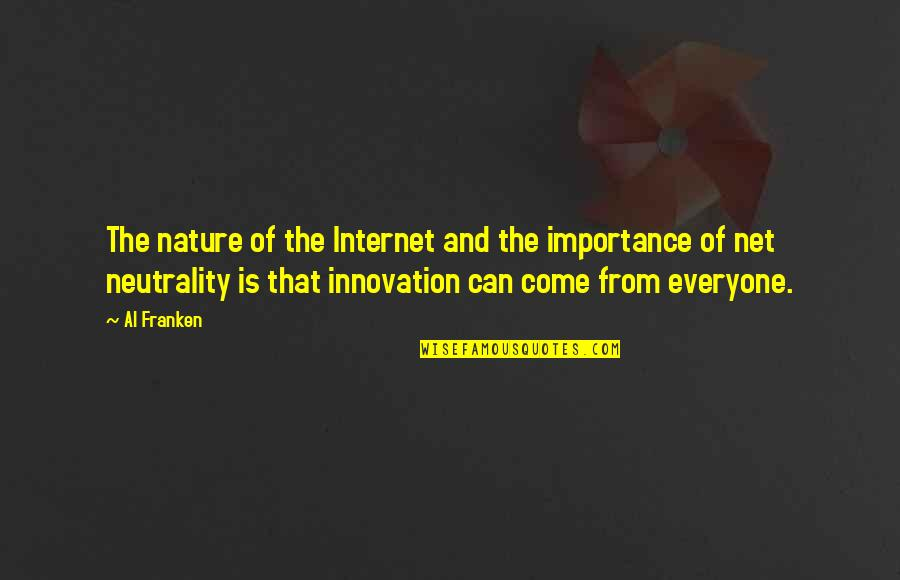 Importance Of Nature Quotes By Al Franken: The nature of the Internet and the importance