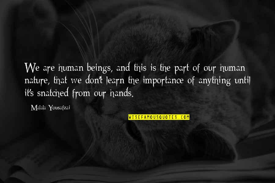 Importance Of Nature Quotes By Malala Yousafzai: We are human beings, and this is the