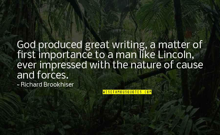 Importance Of Nature Quotes By Richard Brookhiser: God produced great writing, a matter of first