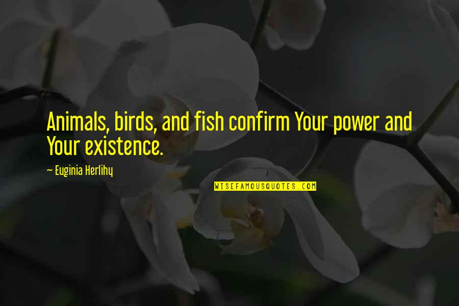 Importance Of Play Quotes By Euginia Herlihy: Animals, birds, and fish confirm Your power and