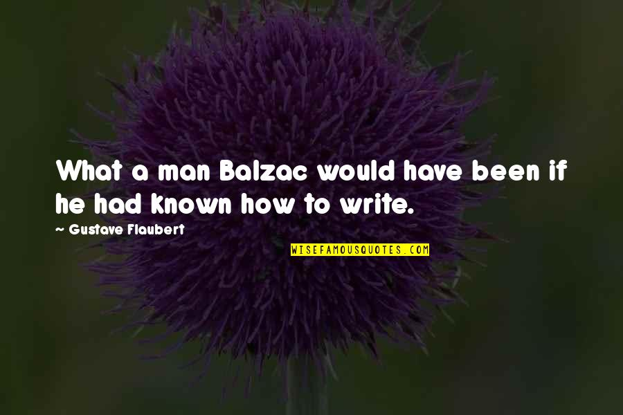 Importance Of Play Quotes By Gustave Flaubert: What a man Balzac would have been if