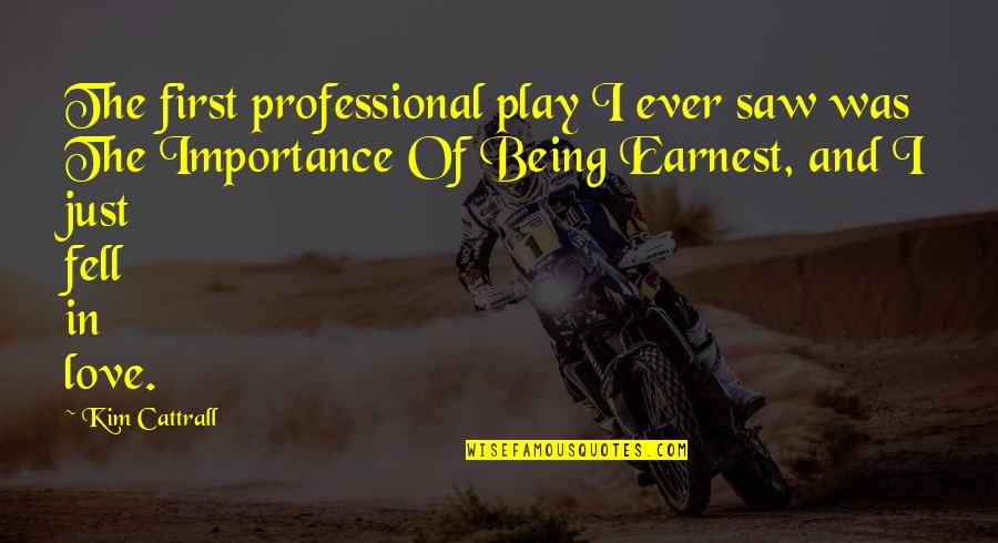Importance Of Play Quotes By Kim Cattrall: The first professional play I ever saw was