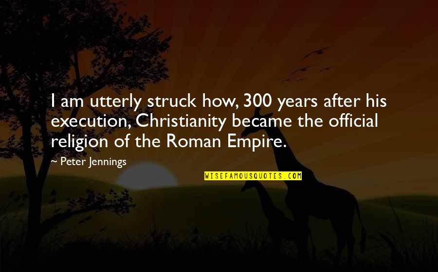 Importance Of Play Quotes By Peter Jennings: I am utterly struck how, 300 years after