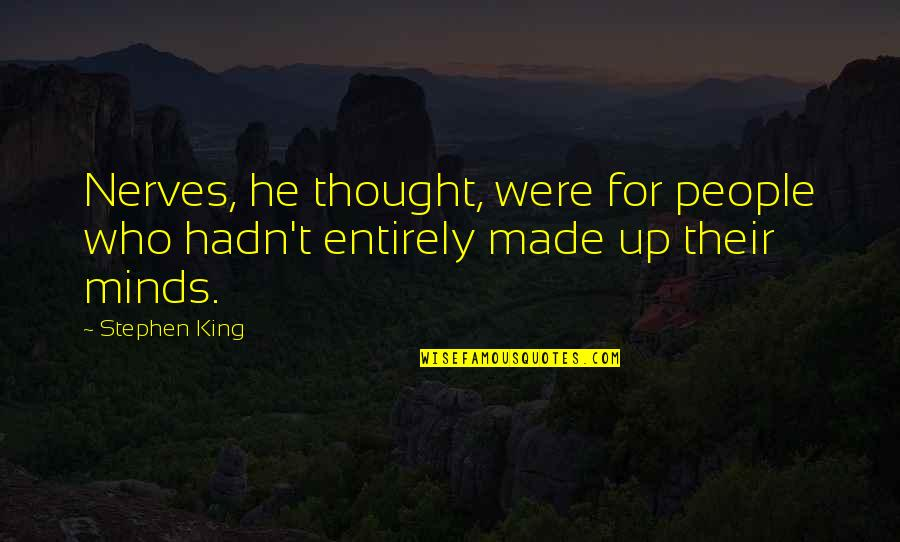 Importance Of Play Quotes By Stephen King: Nerves, he thought, were for people who hadn't