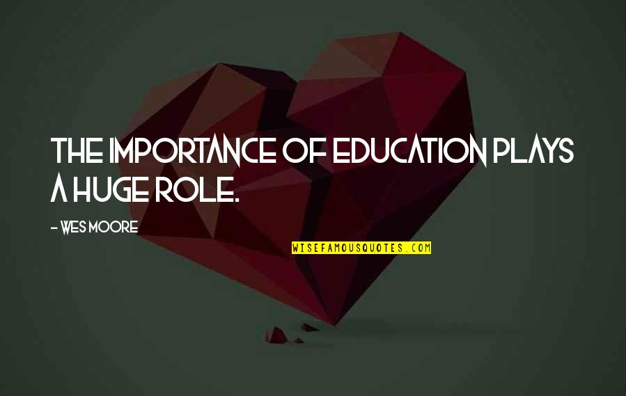 Importance Of Play Quotes By Wes Moore: The importance of education plays a huge role.