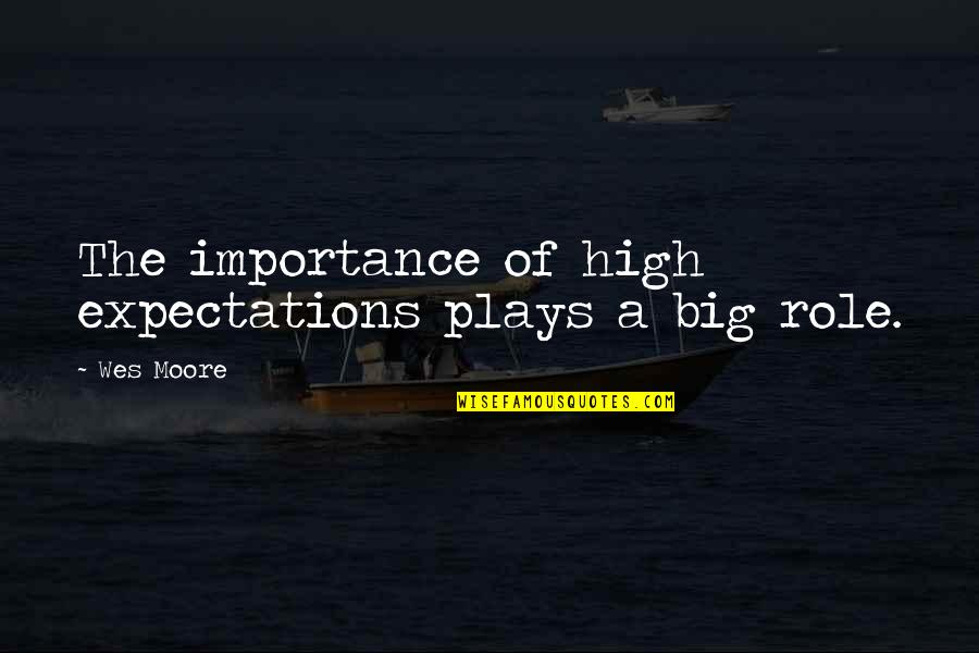 Importance Of Play Quotes By Wes Moore: The importance of high expectations plays a big