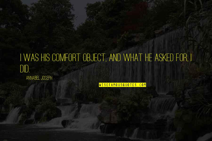 Importance Of School Libraries Quotes By Annabel Joseph: I was his comfort object, and what he