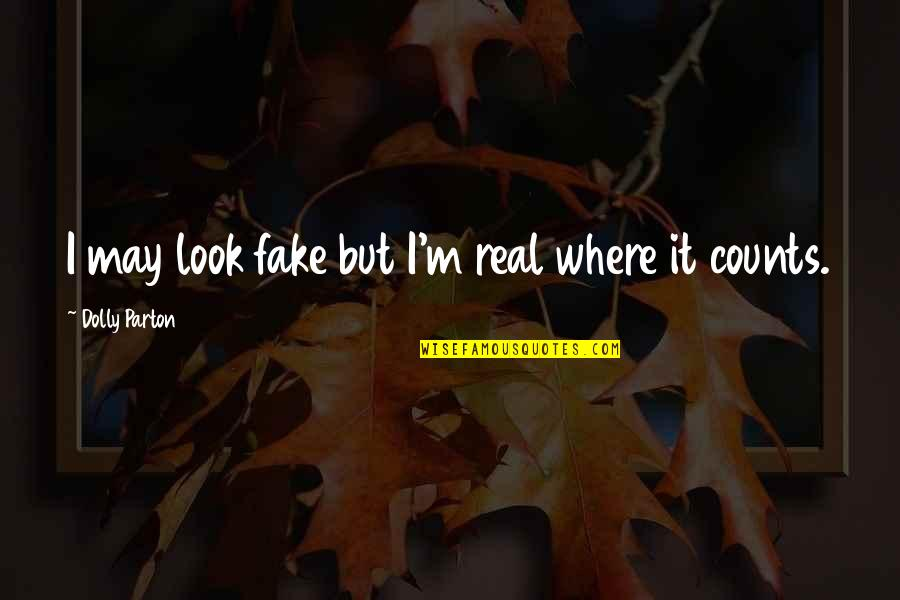 Importance Of School Libraries Quotes By Dolly Parton: I may look fake but I'm real where