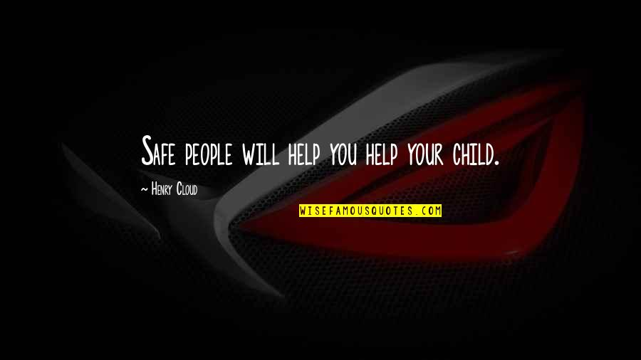 Importance Of School Libraries Quotes By Henry Cloud: Safe people will help you help your child.