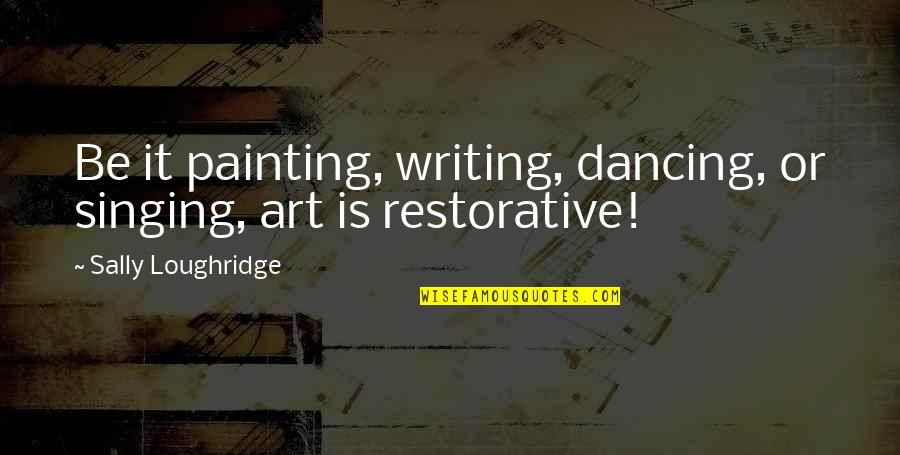 Importance Of School Libraries Quotes By Sally Loughridge: Be it painting, writing, dancing, or singing, art