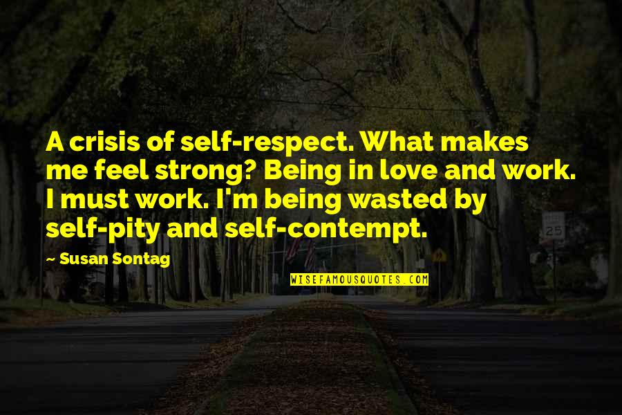 Importance Of School Libraries Quotes By Susan Sontag: A crisis of self-respect. What makes me feel