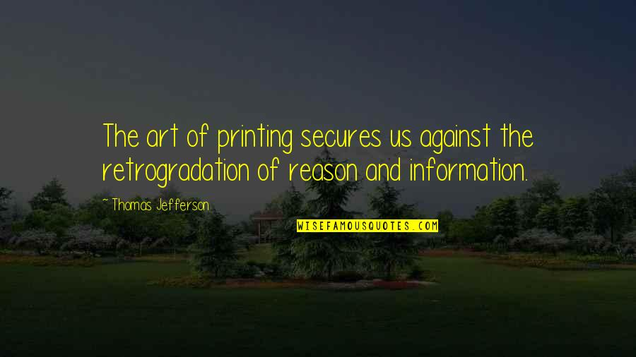 Importance Of School Libraries Quotes By Thomas Jefferson: The art of printing secures us against the