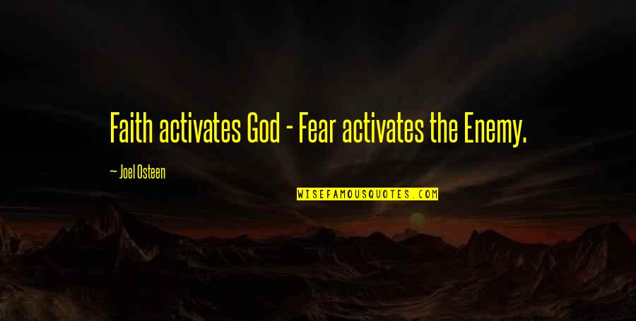 Importance Of Scouting Quotes By Joel Osteen: Faith activates God - Fear activates the Enemy.