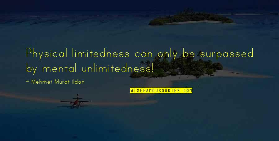 Importance Of Speaking English Quotes By Mehmet Murat Ildan: Physical limitedness can only be surpassed by mental