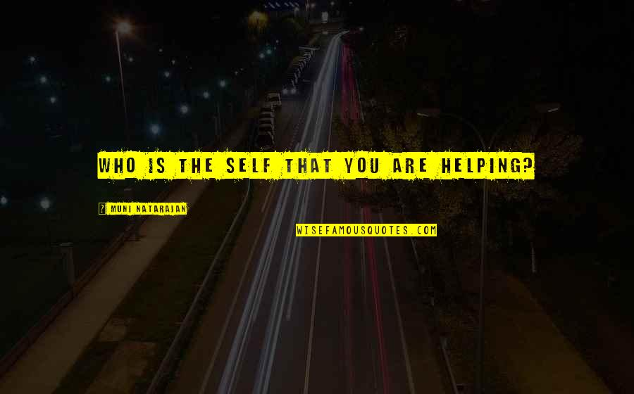 Importance Of Speaking English Quotes By Muni Natarajan: Who is the self that you are helping?