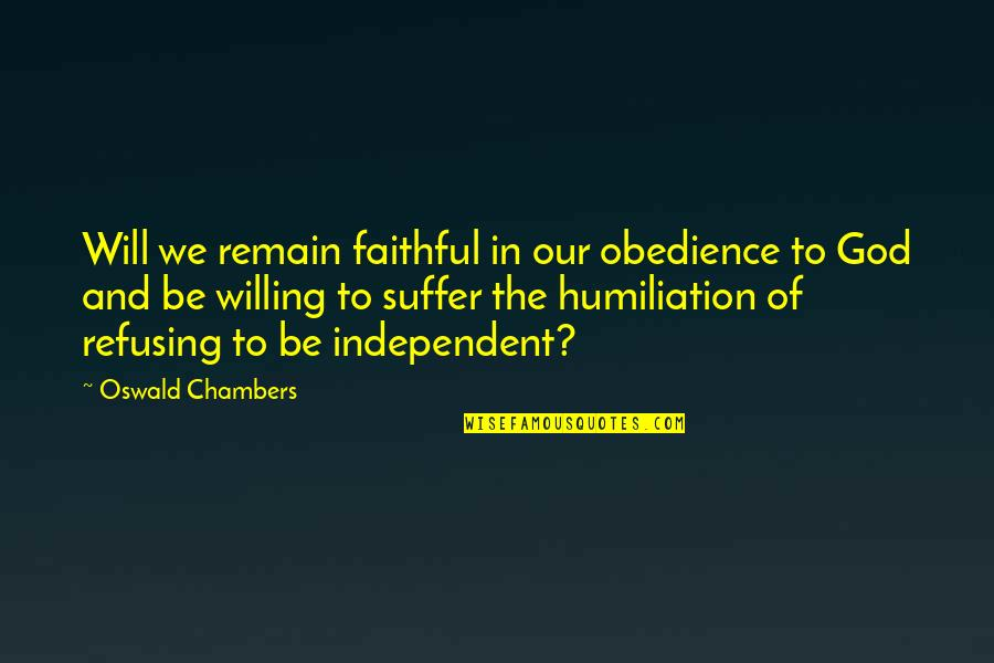 Importance Of Speaking English Quotes By Oswald Chambers: Will we remain faithful in our obedience to