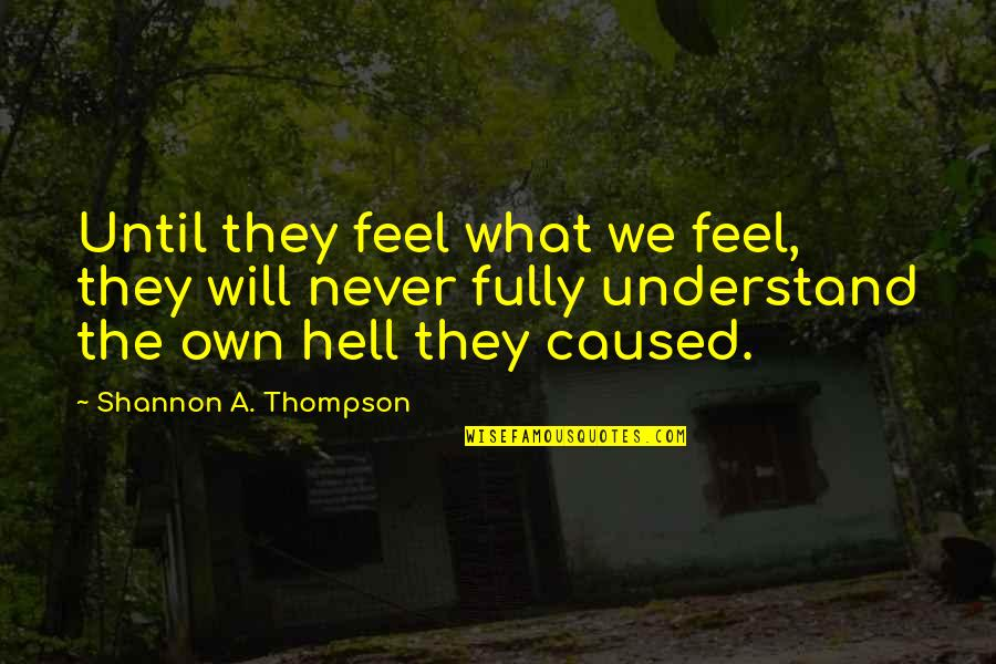 Importance Of Speaking English Quotes By Shannon A. Thompson: Until they feel what we feel, they will