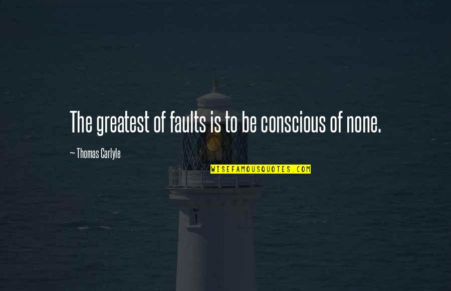 Importance Of Speaking English Quotes By Thomas Carlyle: The greatest of faults is to be conscious