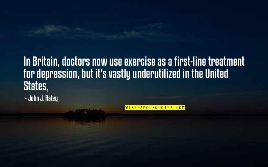 Importance Of Sports Quotes By John J. Ratey: In Britain, doctors now use exercise as a