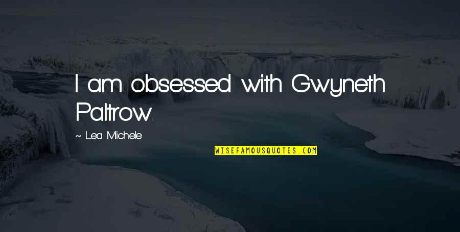 Importance Of Sports Quotes By Lea Michele: I am obsessed with Gwyneth Paltrow.