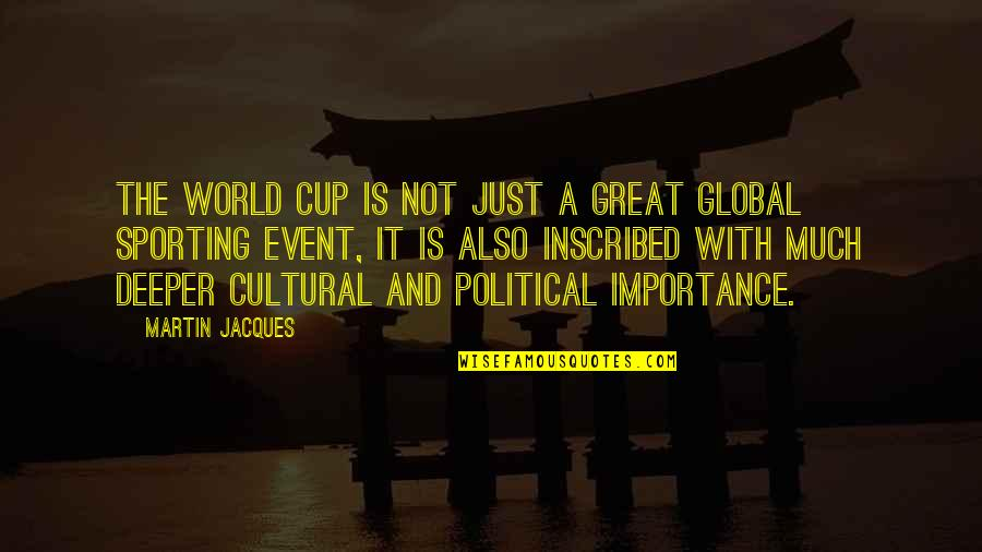 Importance Of Sports Quotes By Martin Jacques: The World Cup is not just a great
