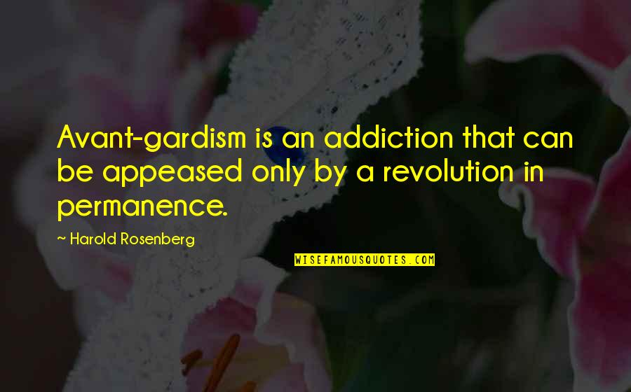 Importance Of Staffing Quotes By Harold Rosenberg: Avant-gardism is an addiction that can be appeased
