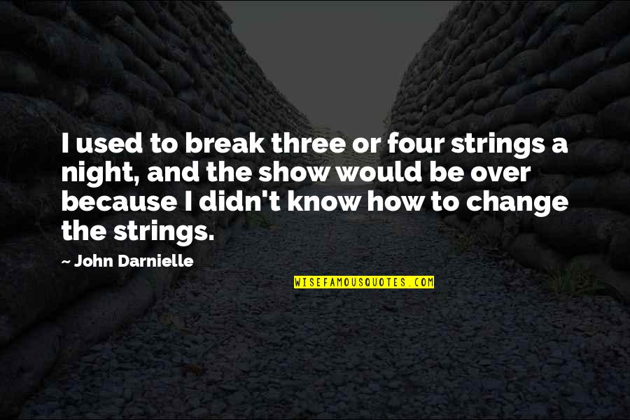 Importance Of Staffing Quotes By John Darnielle: I used to break three or four strings