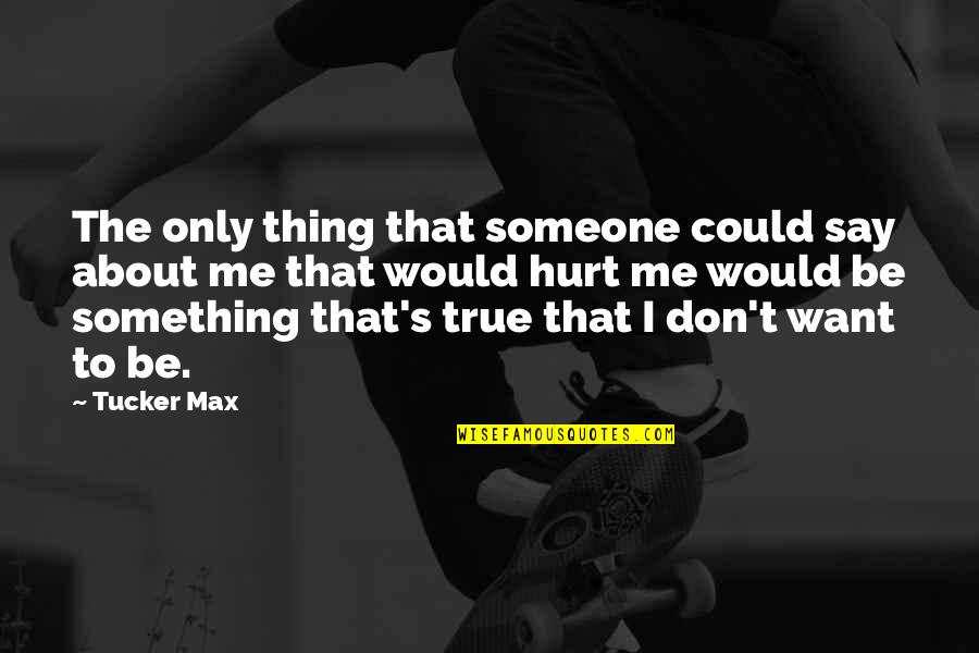 Importance Of Staffing Quotes By Tucker Max: The only thing that someone could say about