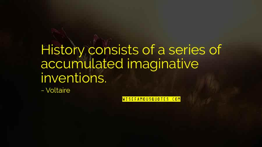 Importance Of Staffing Quotes By Voltaire: History consists of a series of accumulated imaginative