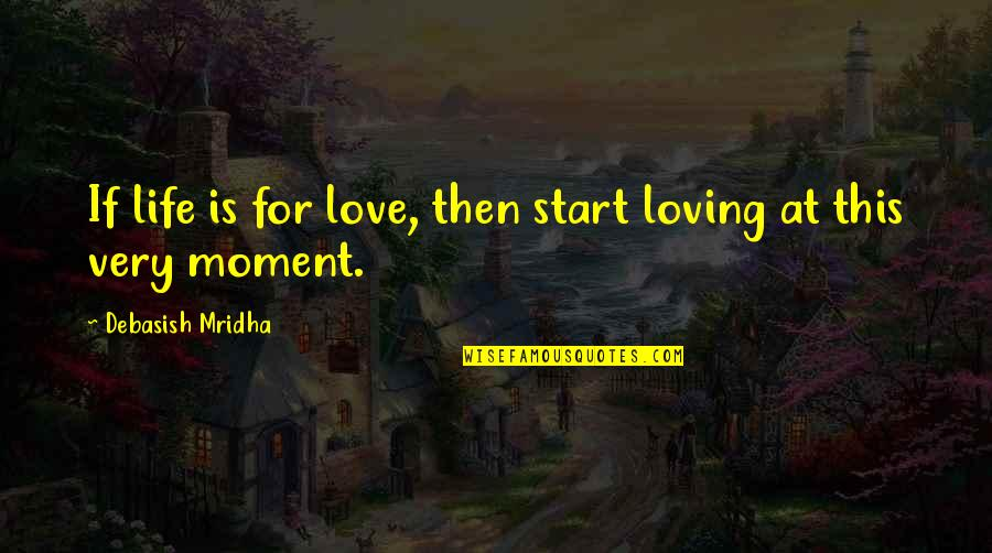 Importance Of Your Love Quotes By Debasish Mridha: If life is for love, then start loving