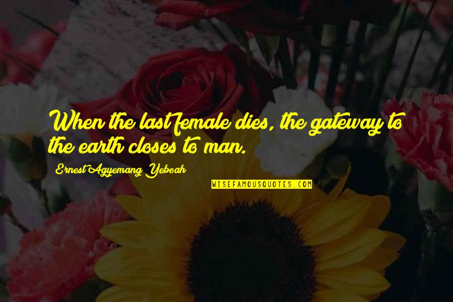 Importance Of Your Love Quotes By Ernest Agyemang Yeboah: When the last female dies, the gateway to