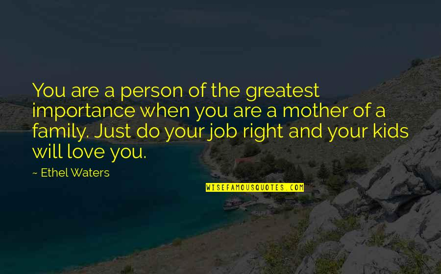 Importance Of Your Love Quotes By Ethel Waters: You are a person of the greatest importance