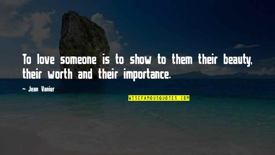 Importance Of Your Love Quotes By Jean Vanier: To love someone is to show to them