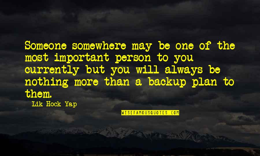 Importance Of Your Love Quotes By Lik Hock Yap: Someone somewhere may be one of the most
