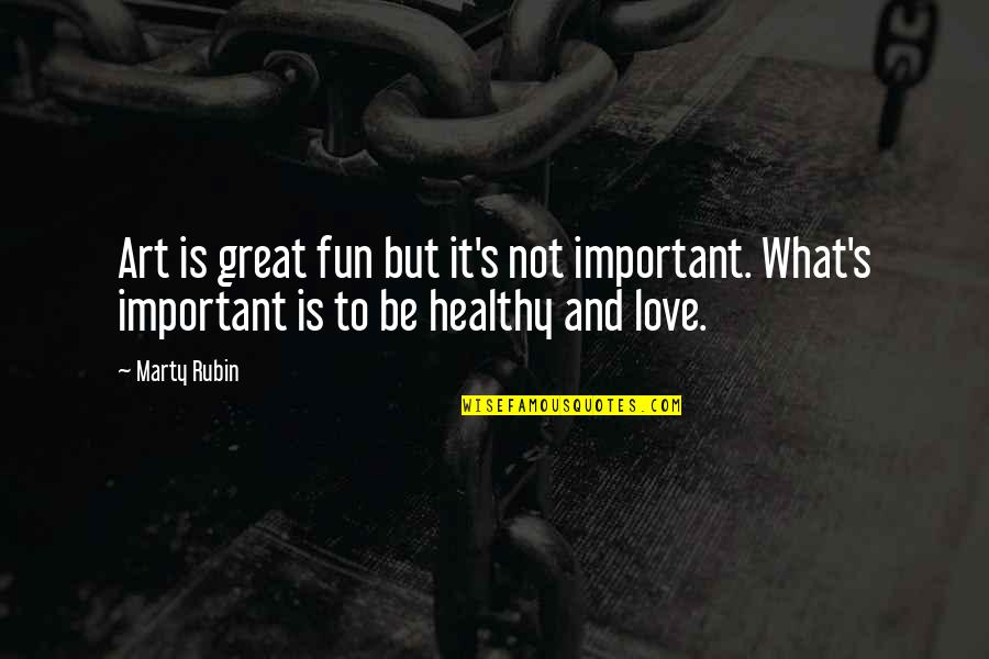 Importance Of Your Love Quotes By Marty Rubin: Art is great fun but it's not important.