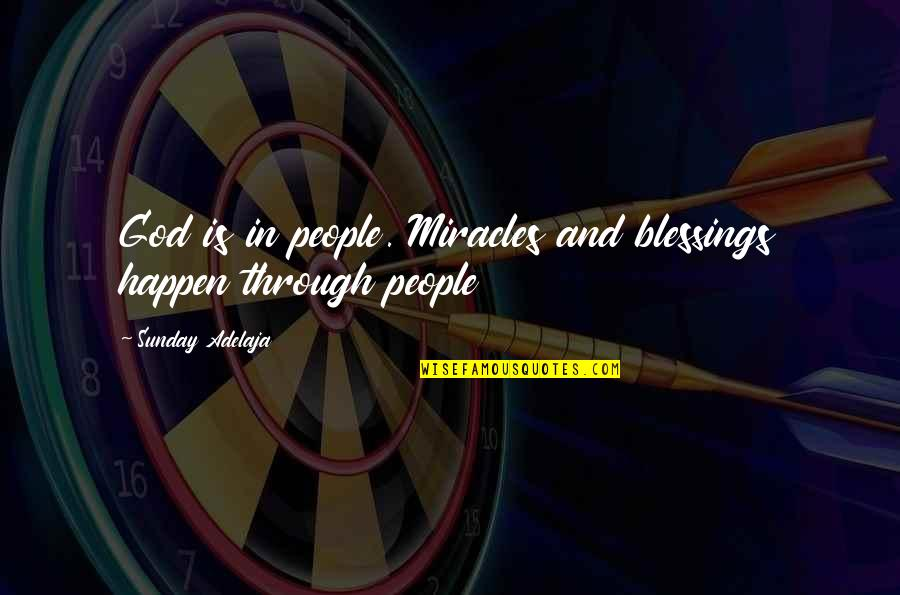 Importance Of Your Love Quotes By Sunday Adelaja: God is in people. Miracles and blessings happen