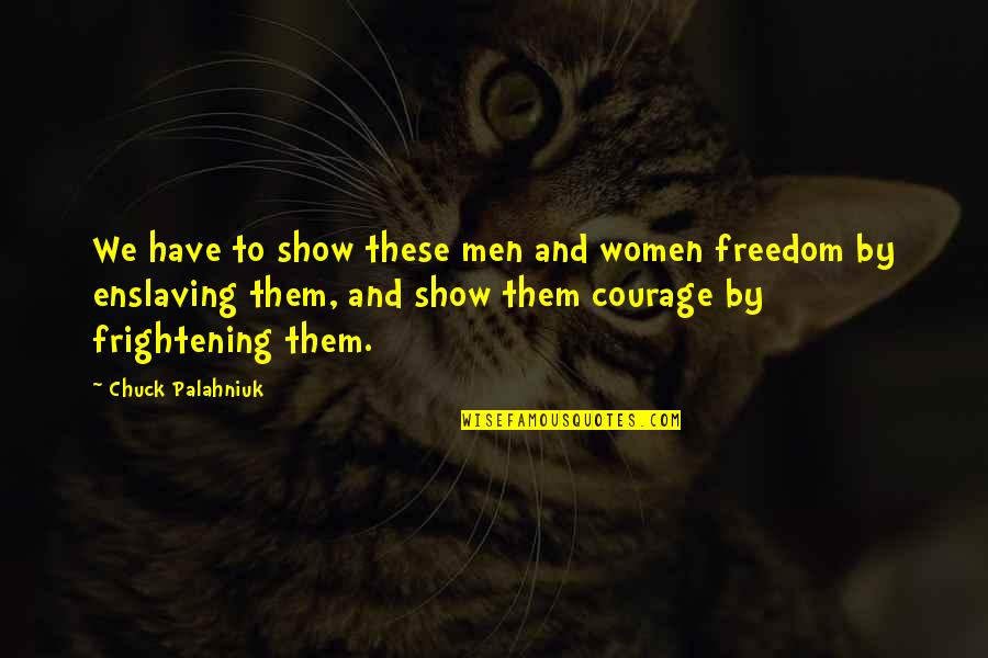 Important Glass Menagerie Quotes By Chuck Palahniuk: We have to show these men and women
