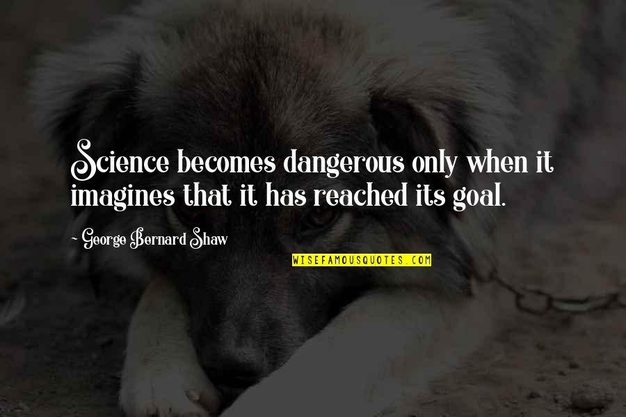 Important Glass Menagerie Quotes By George Bernard Shaw: Science becomes dangerous only when it imagines that